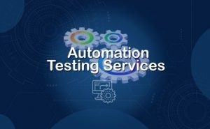 Increase Your Business Efficiency With Software Test Automation Services